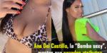 Ana del Castillo «la bomba sexy» mostró sus grandes atributos